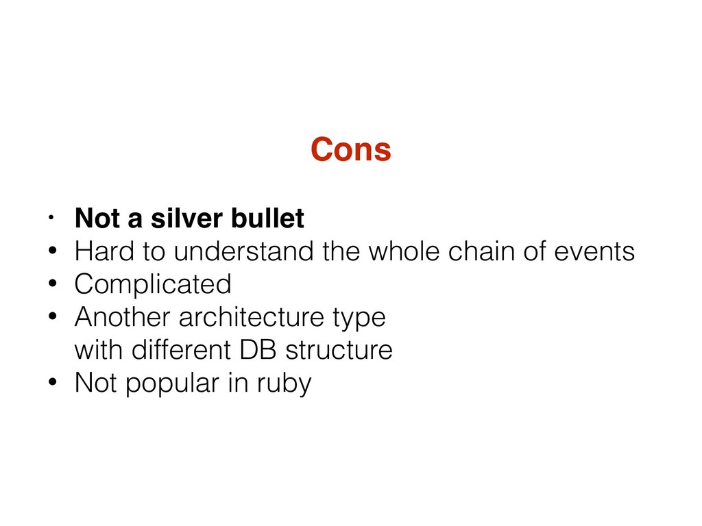 Cons • Not a silver bullet • Hard to understand...