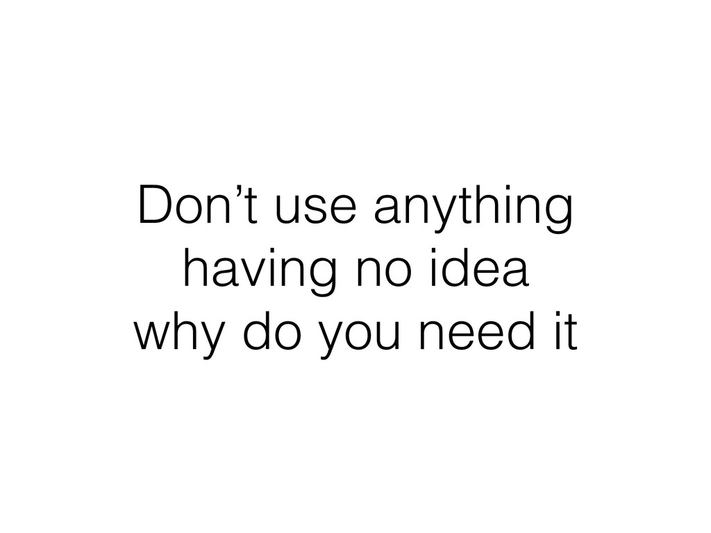Don't use anything having no idea why do you ...