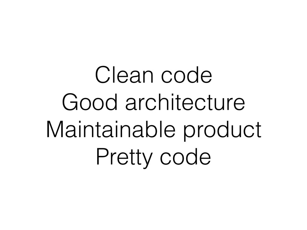 Clean code Good architecture Maintainable produ...