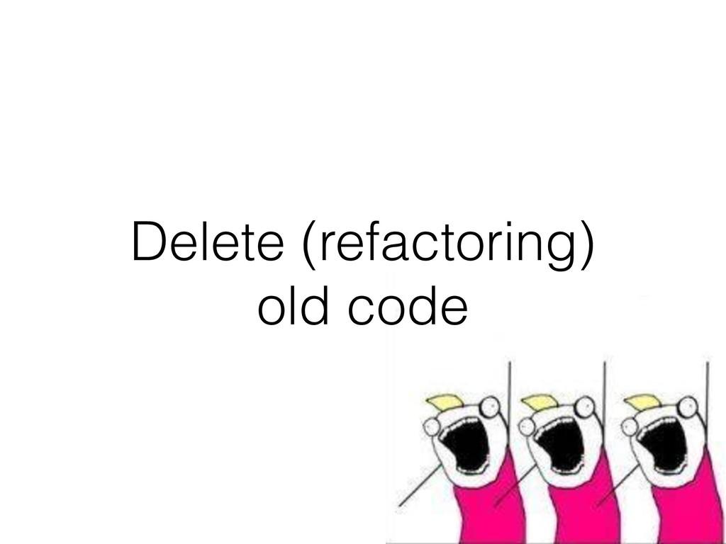 Delete (refactoring) old code