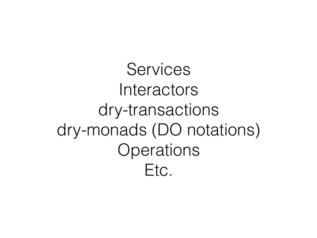 Services Interactors dry-transactions dry-monad...