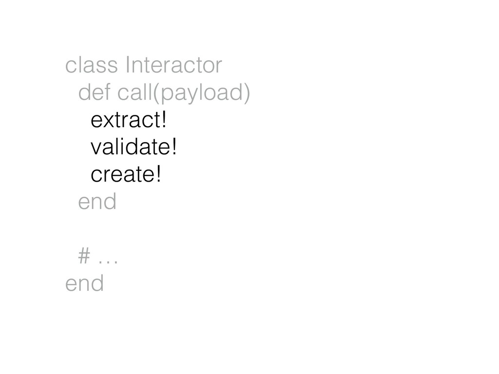 class Interactor def call(payload) extract! val...