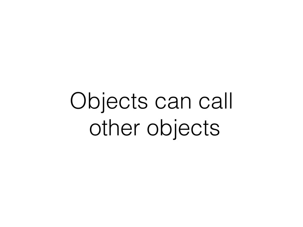Objects can call other objects