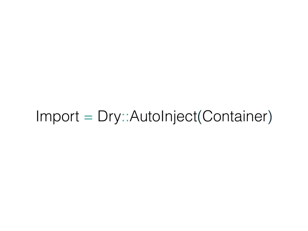 Import = Dry::AutoInject(Container)