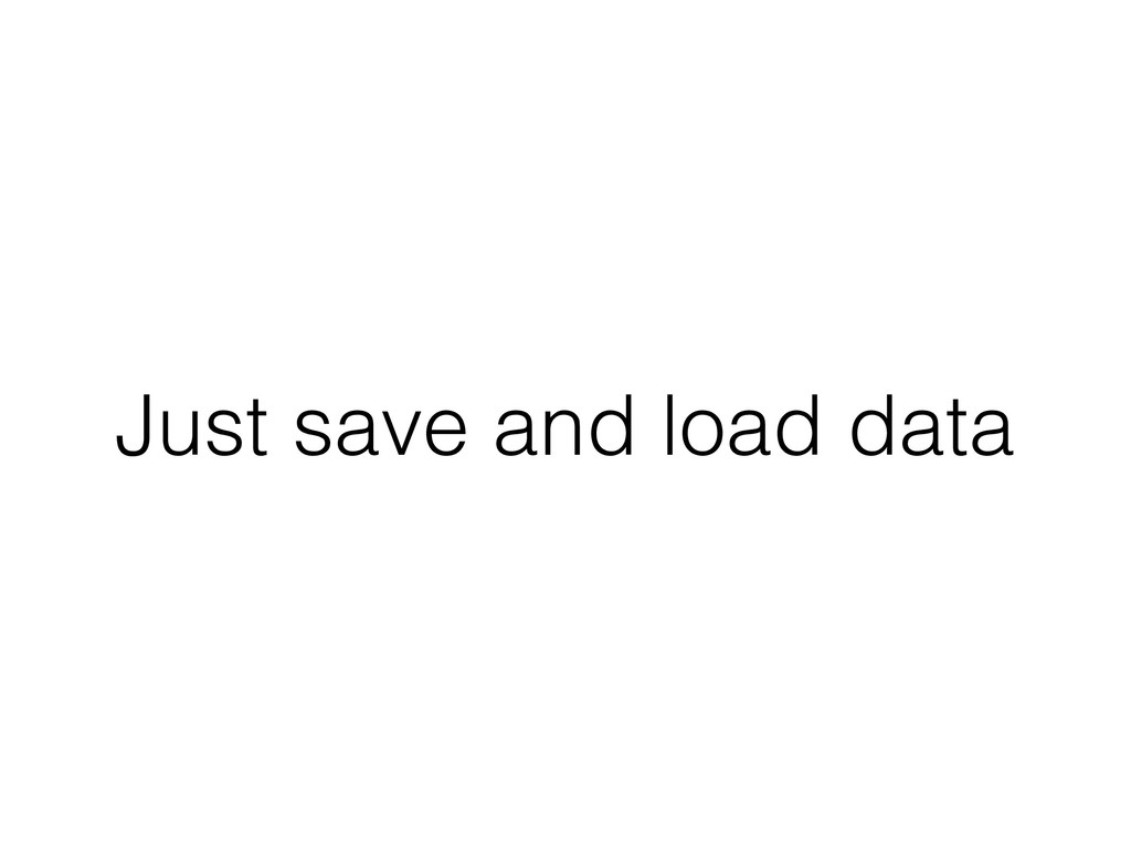 Just save and load data