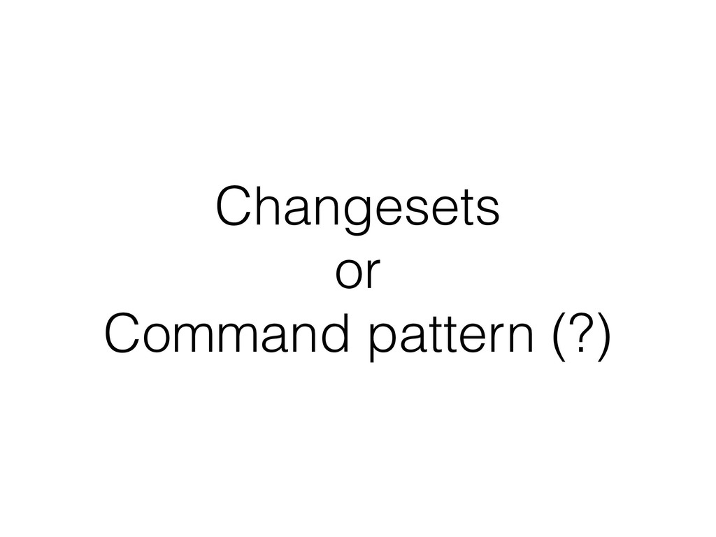 Changesets or Command pattern (?)