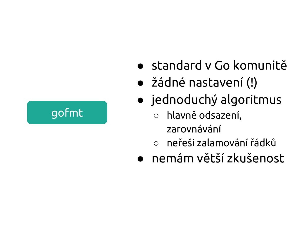 gofmt ● standard v Go komunitě ● žádné nastaven...