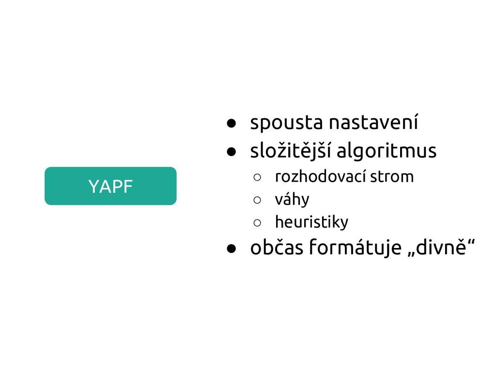 YAPF ● spousta nastavení ● složitější algoritmu...