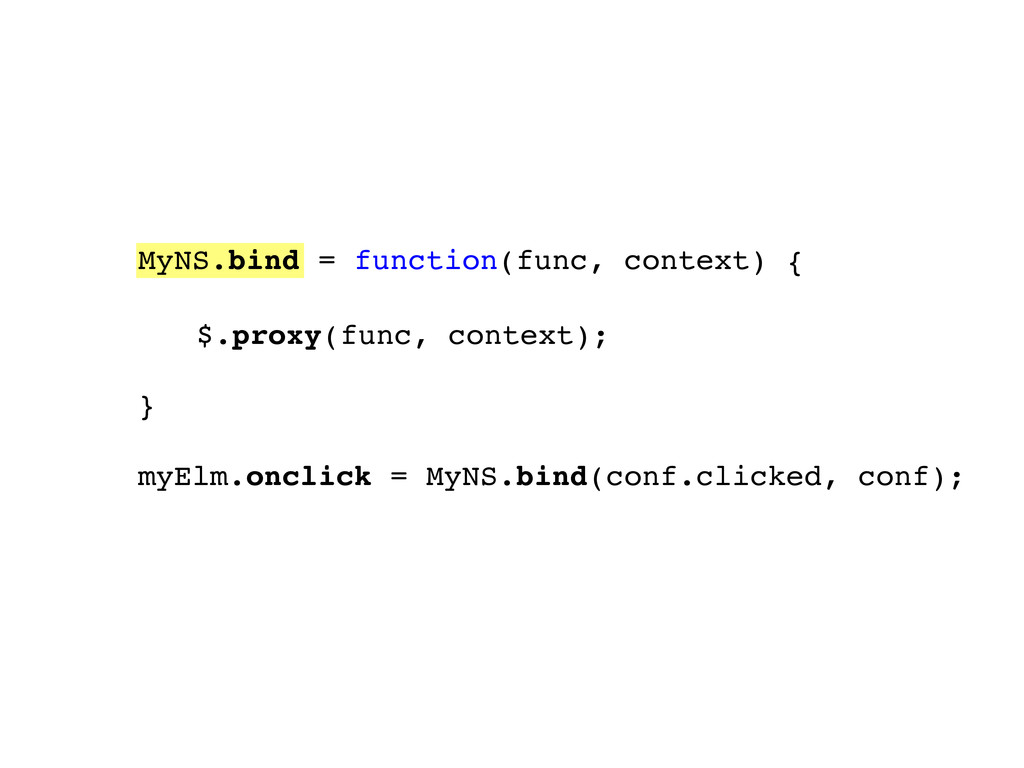 MyNS.bind = function(func, context) { } myElm.o...