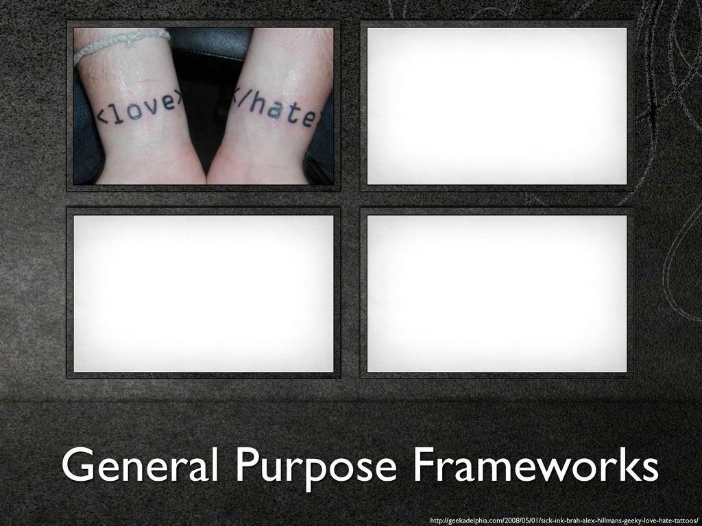 General Purpose Frameworks http://geekadelphia....