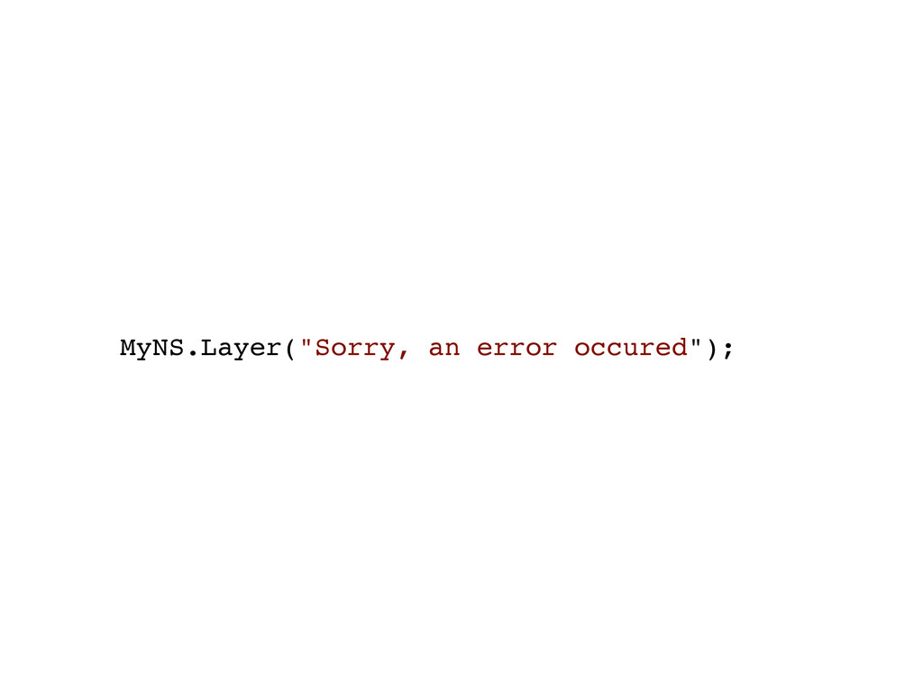 """MyNS.Layer(""""Sorry, an error occured"""");"""