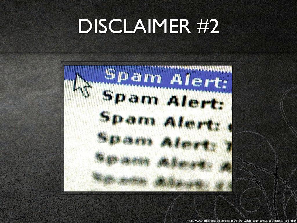 DISCLAIMER #2 http://www.noncipossocredere.com/...
