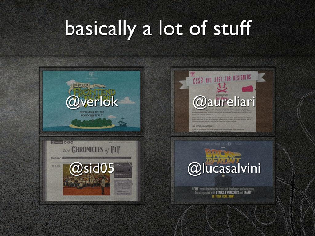 basically a lot of stuff @sid05 @verlok @aureli...
