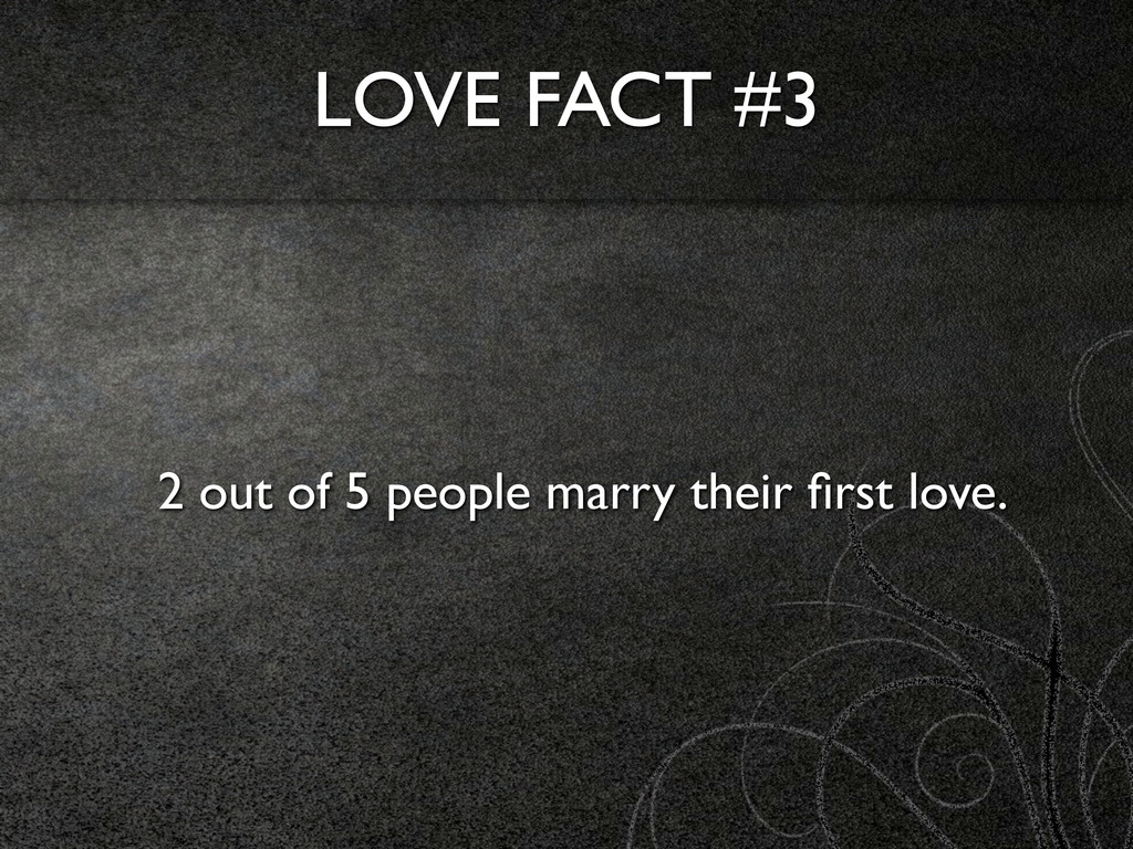 LOVE FACT #3 2 out of 5 people marry their first...