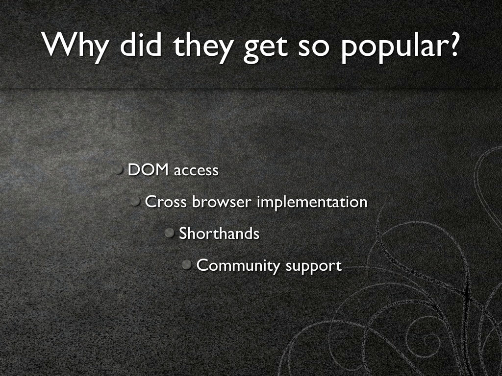 Why did they get so popular? DOM access Cross b...
