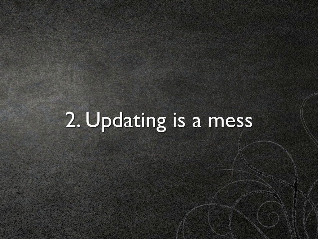 2. Updating is a mess