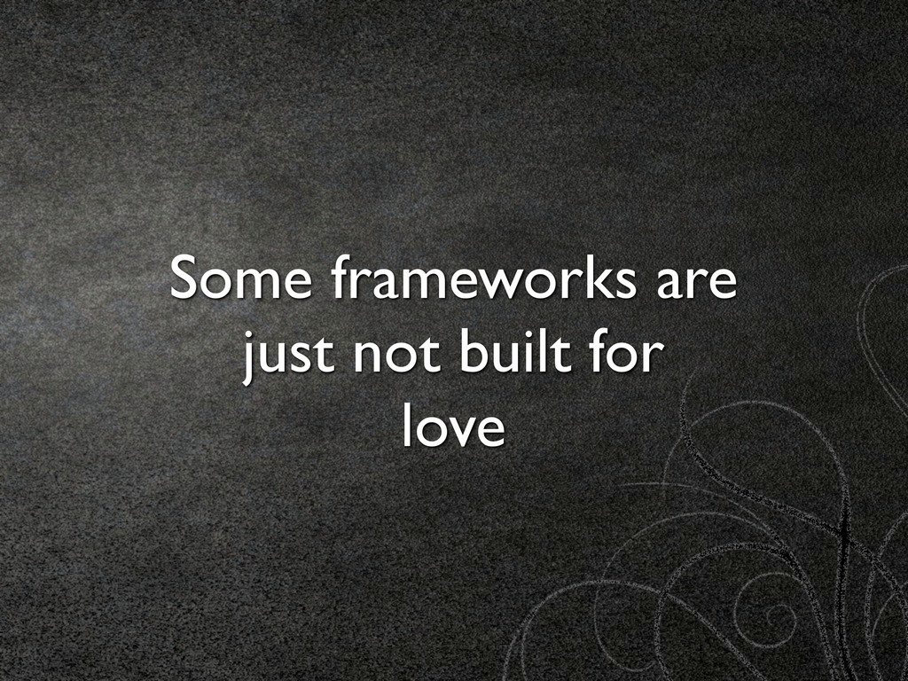 Some frameworks are just not built for love