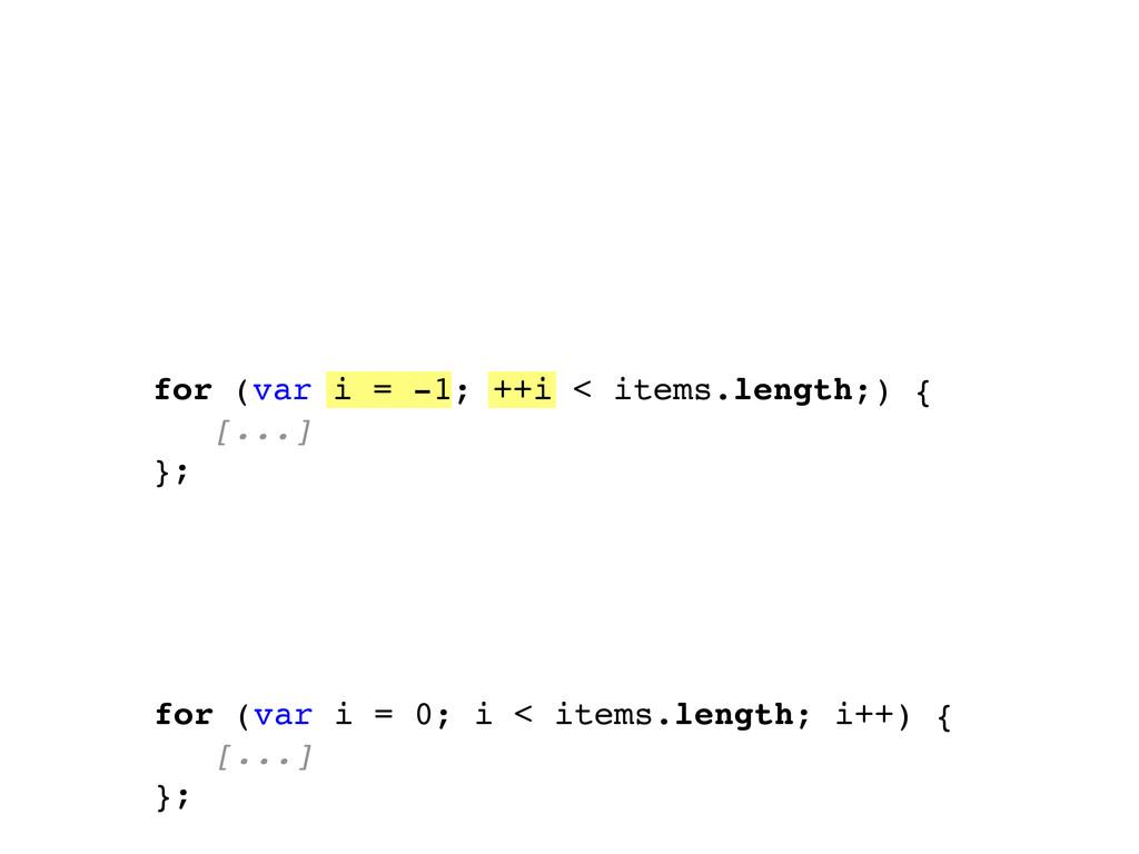 for (var i = -1; ++i < items.length;) { [...] }...