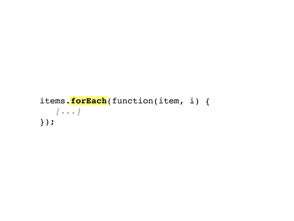 items.forEach(function(item, i) { [...] });