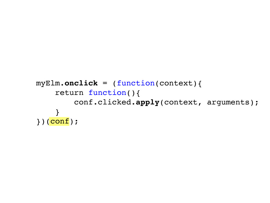 myElm.onclick = (function(context){ return func...