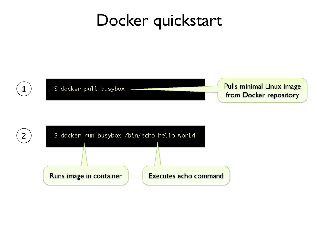Docker quickstart $ docker run busybox /bin/ech...