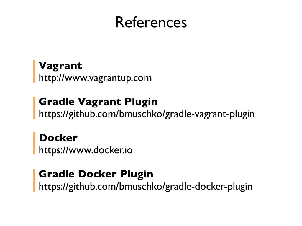 References Vagrant http://www.vagrantup.com Gra...