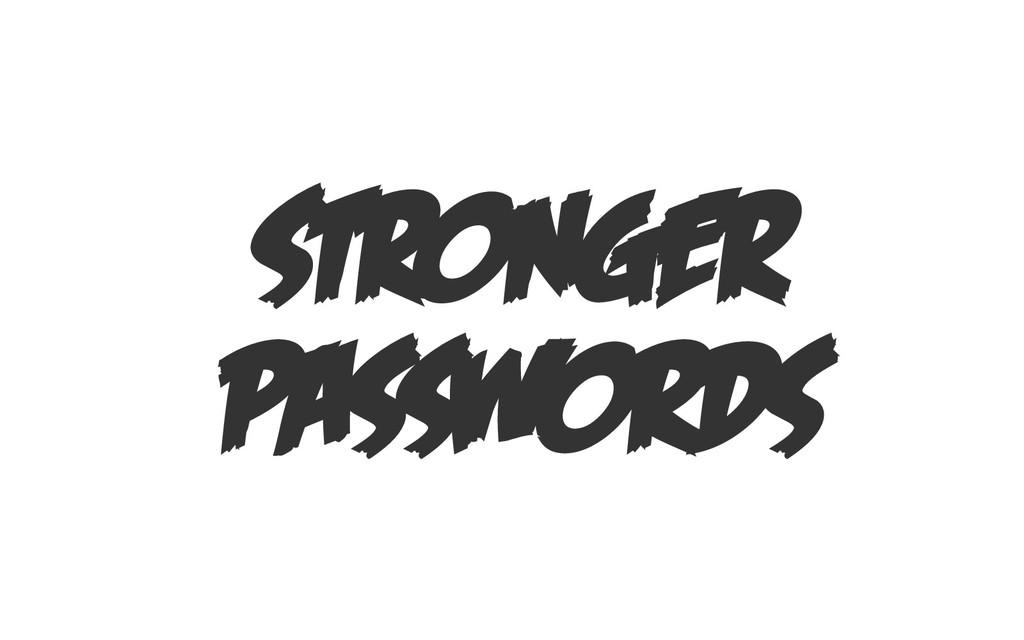 STRONGER PASSWORDS