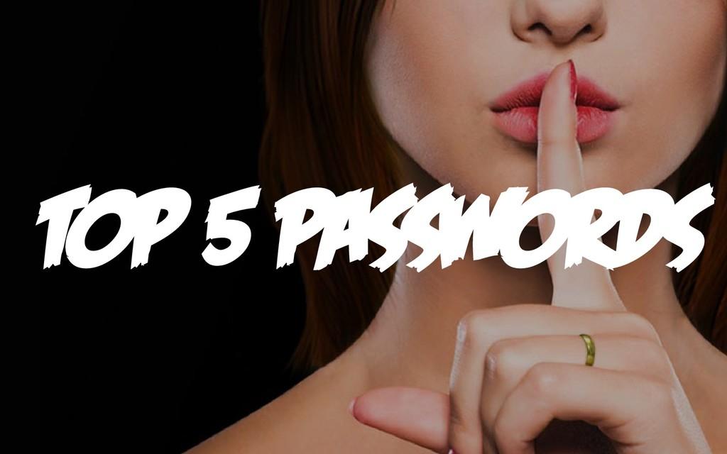 TOP 5 PASSWORDS