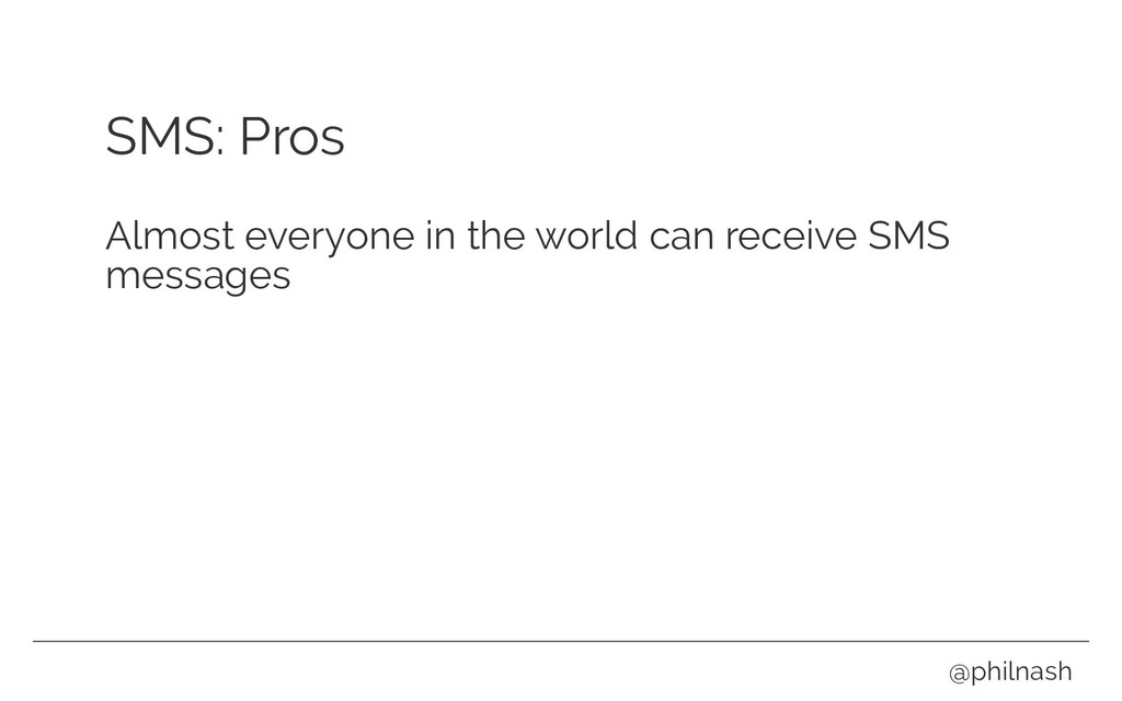 SMS: Pros Almost everyone in the world can rece...