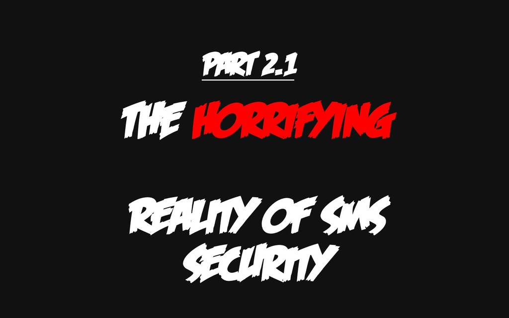 PART 2.1 THE HORRIFYING REALITY OF SMS SECURITY
