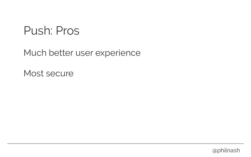Push: Pros Much better user experience Most sec...