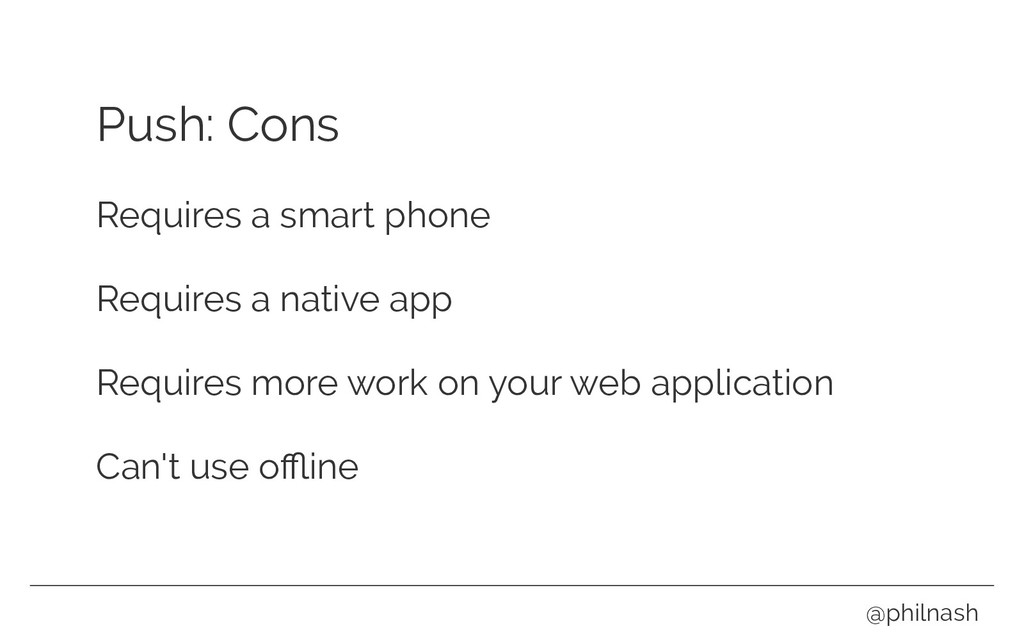 Push: Cons Requires a smart phone Requires a na...