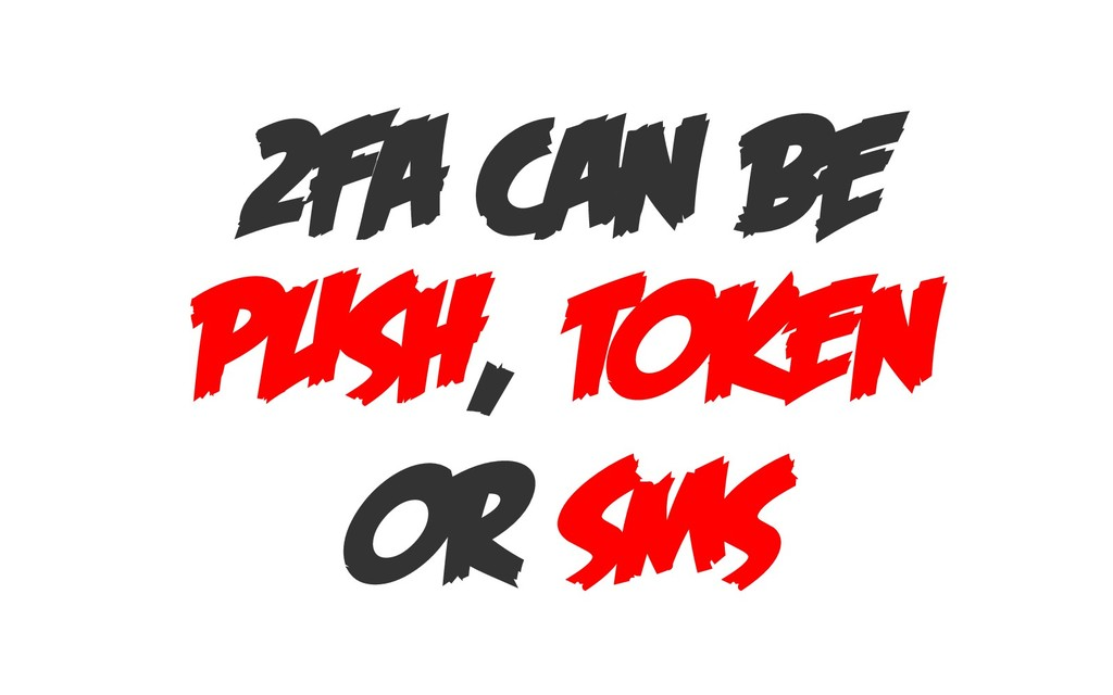2FA CAN BE PUSH, TOKEN OR SMS