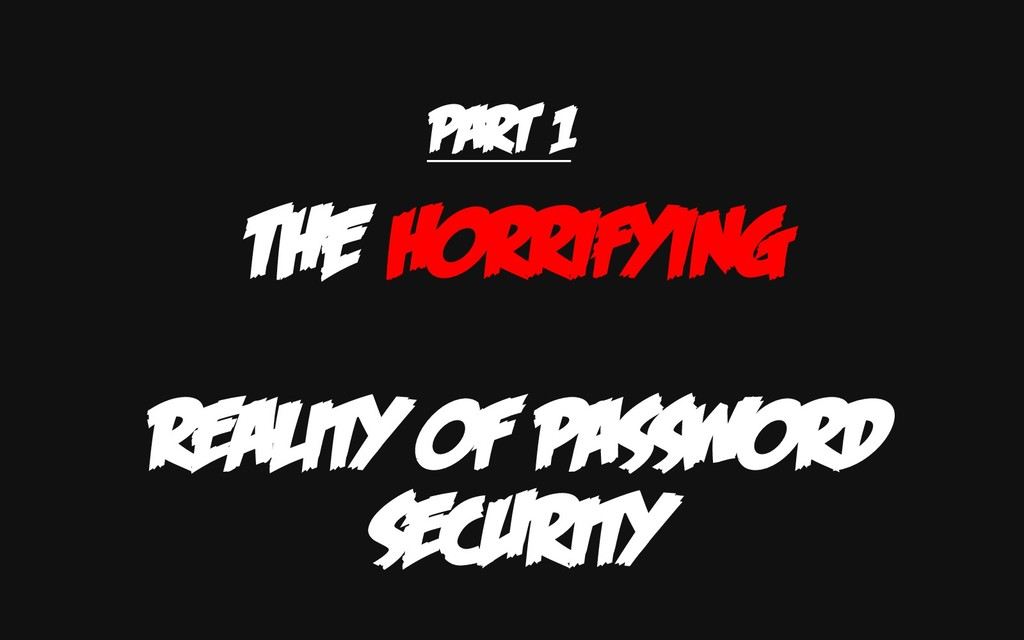 PART 1 THE HORRIFYING REALITY OF PASSWORD SECUR...
