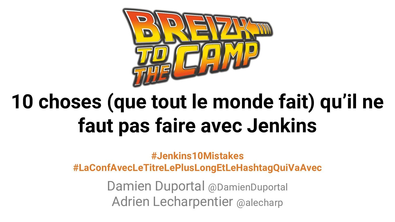 BreizhCamp 2018 #breizhcamp #Jenkins10Mistakes ...