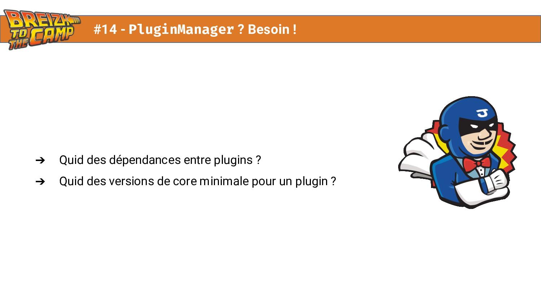 ➔ Quid des dépendances entre plugins ? ➔ Quid d...