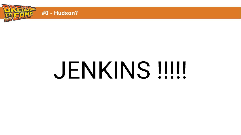 JENKINS !!!!! #0 - Hudson?