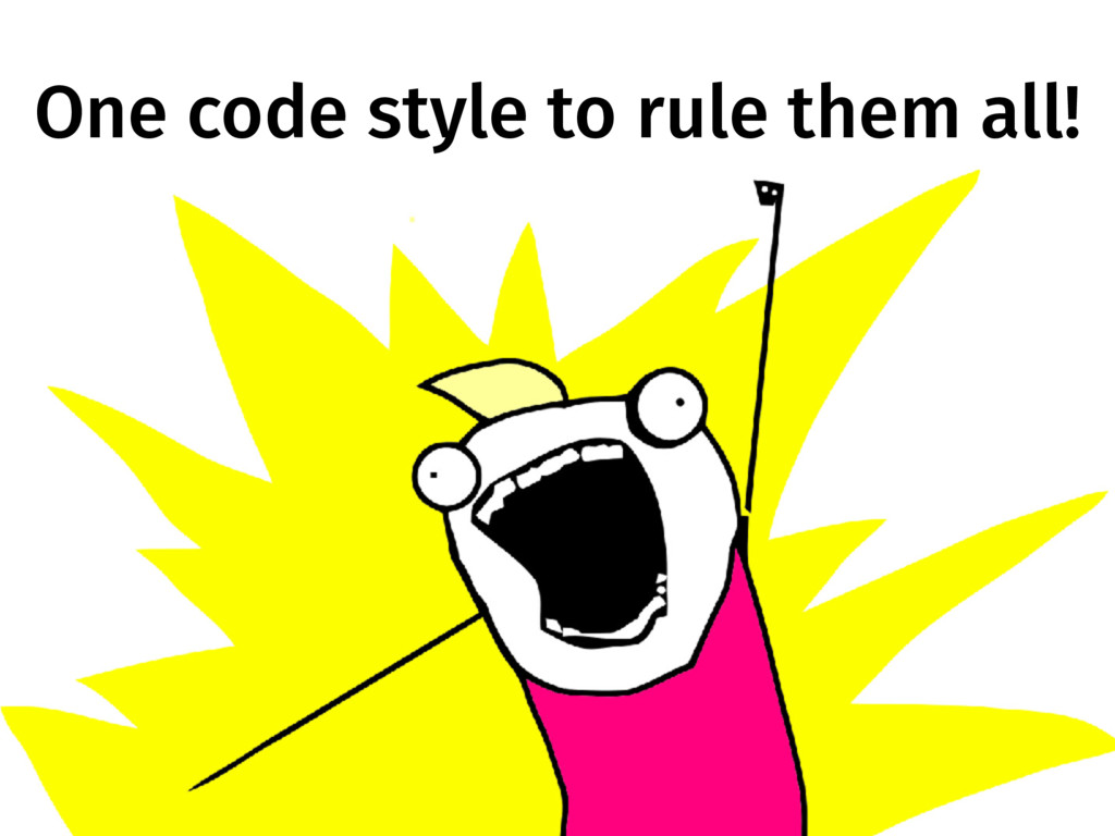 One code style to rule them all!