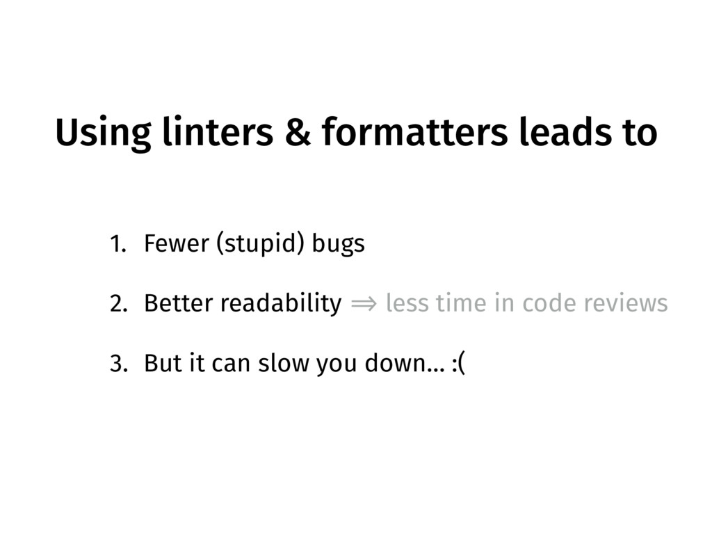 Using linters & formatters leads to 1. Fewer (s...