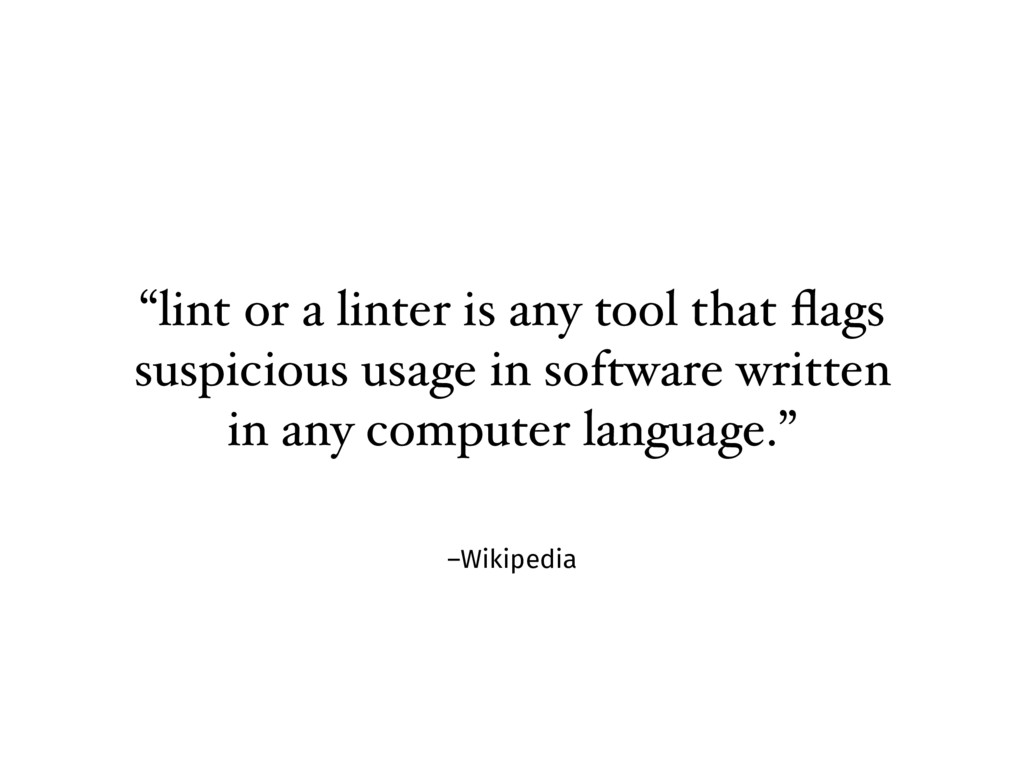 "–Wikipedia ""lint or a linter is any tool that fl..."