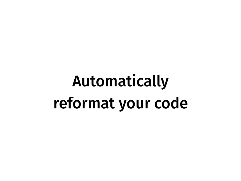 Automatically reformat your code
