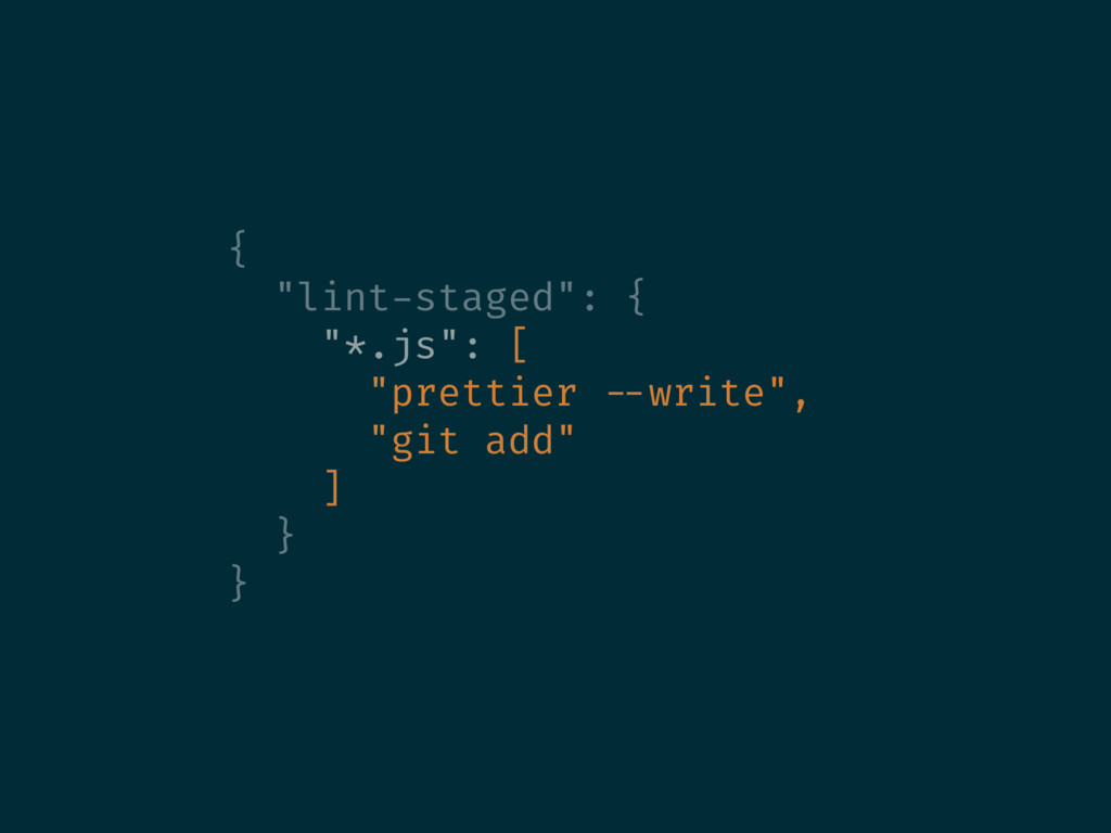 "{ ""lint-staged"": { ""*.js"": [ ""prettier --write""..."