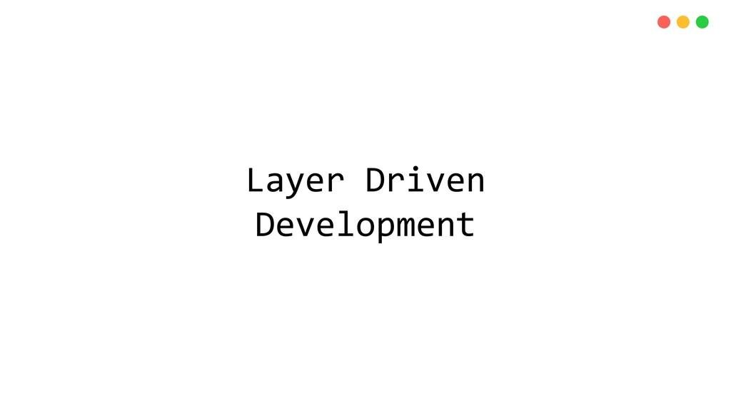 Layer Driven Development