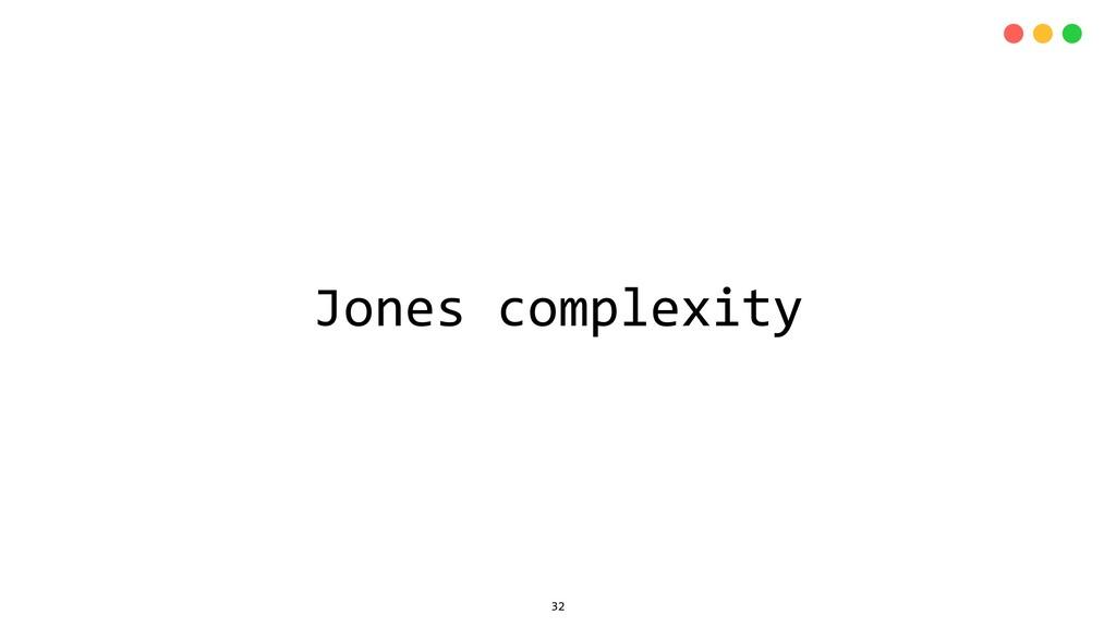 Jones complexity 32