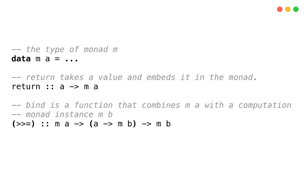 -- the type of monad m data m a = ... -- return...