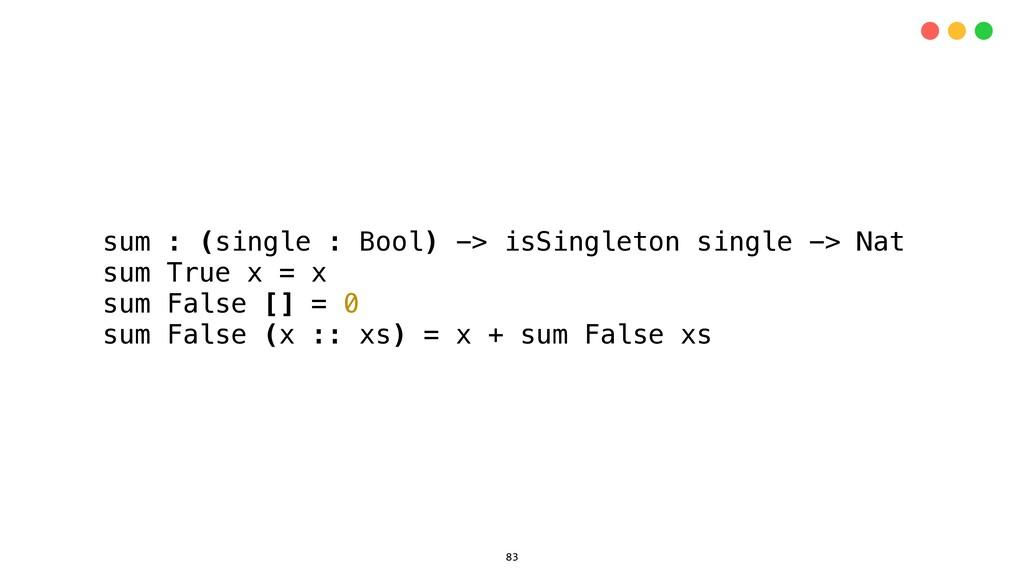 sum : (single : Bool) -> isSingleton single -> ...