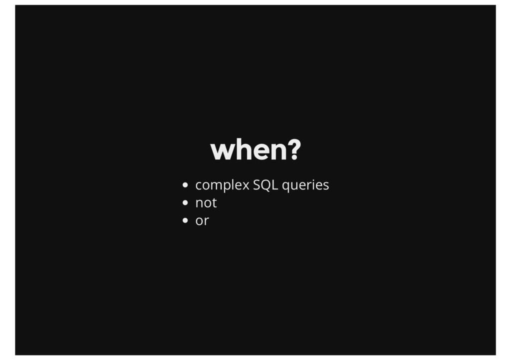 when? complex SQL queries not or
