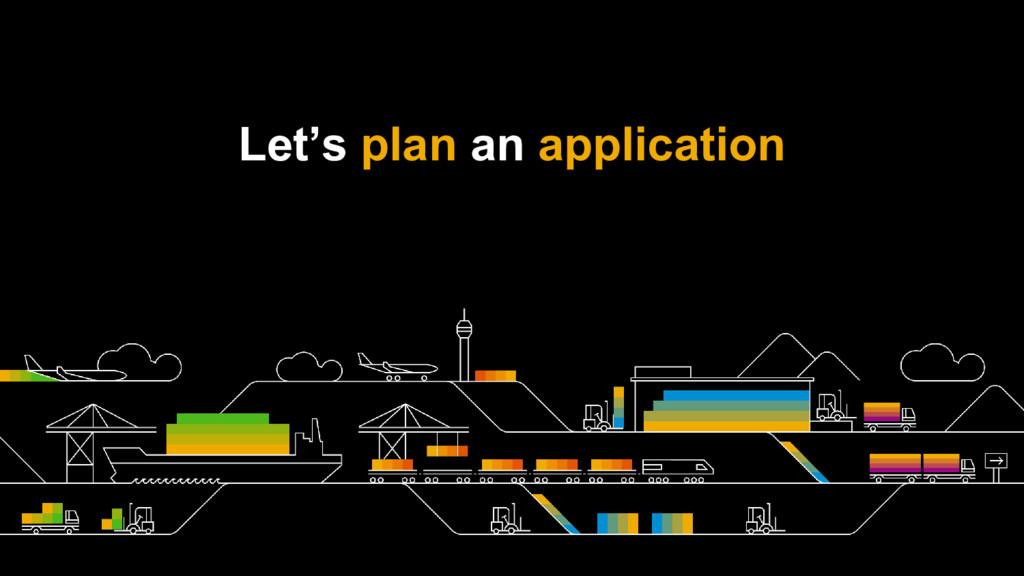 Let's plan an application