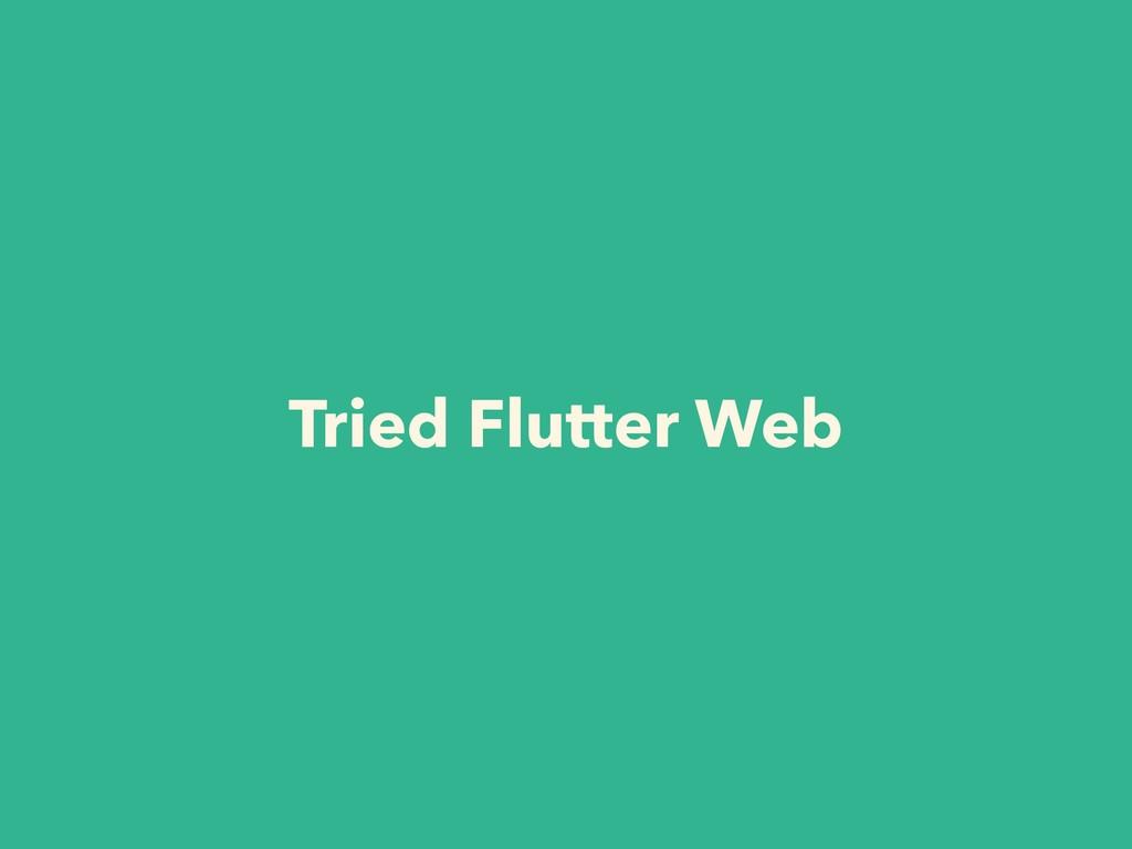 Tried Flutter Web