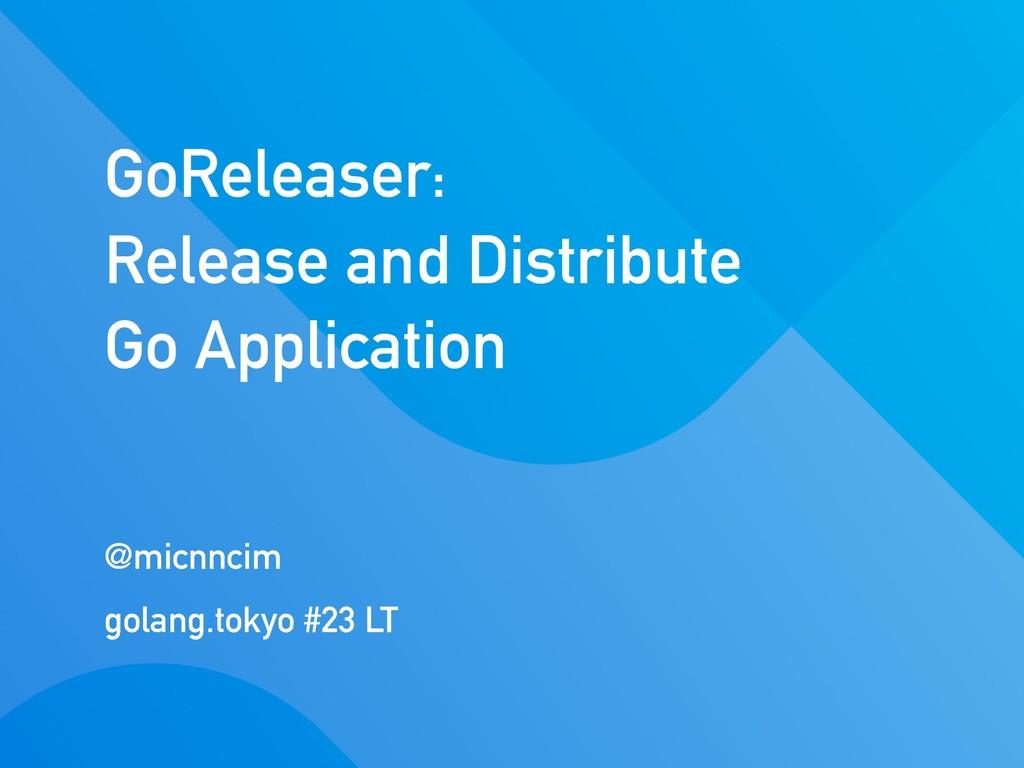 GoReleaser: Release and Distribute Go Applicati...
